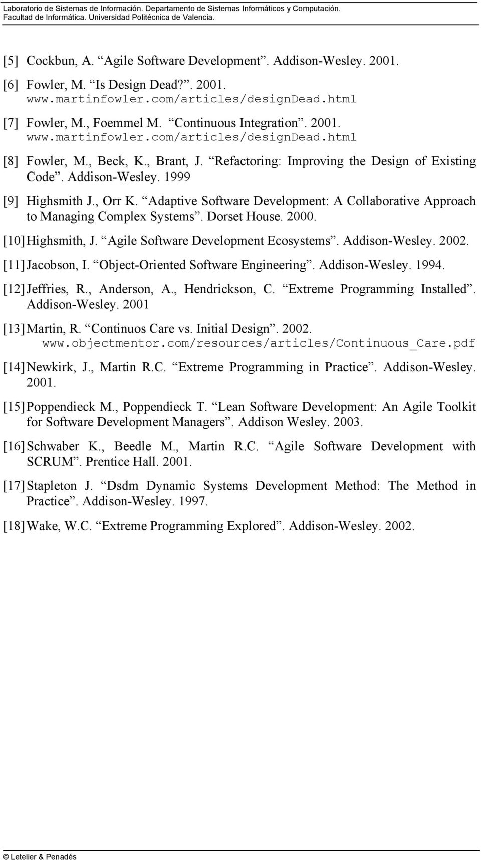 Adaptive Software Development: A Collaborative Approach to Managing Complex Systems. Dorset House. 2000. [10] Highsmith, J. Agile Software Development Ecosystems. Addison-Wesley. 2002.