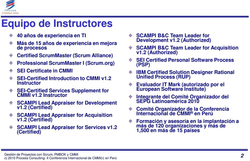 2 (Certified) SCAMPI Lead Appraiser for Acquisition v1.2 (Certified) SCAMPI Lead Appraiser for Services v1.2 (Certified) SCAMPI B&C Team Leader for Development v1.