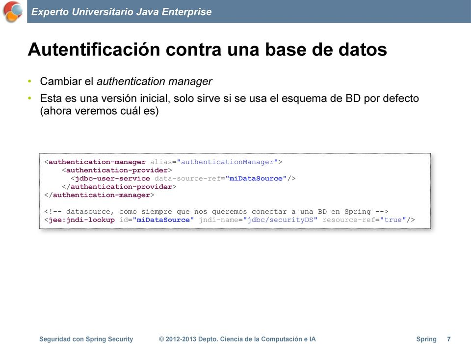 "<jdbc-user-service data-source-ref=""midatasource""/> </authentication-provider> </authentication-manager> <!"