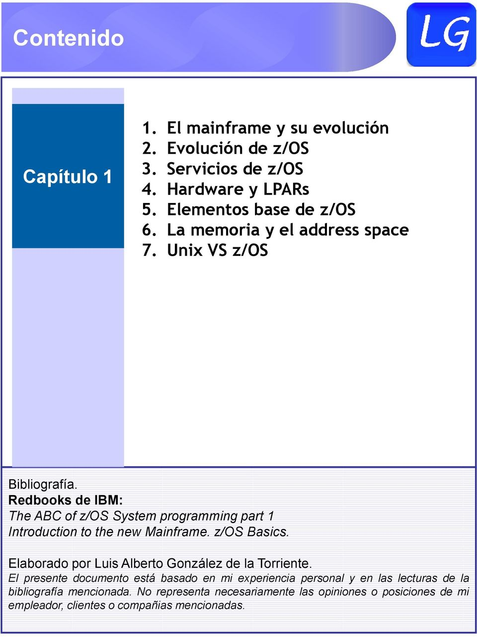 Redbooks de IBM: The BC of z/o ystem programming part 1 Introduction to the new Mainframe. z/o Basics.