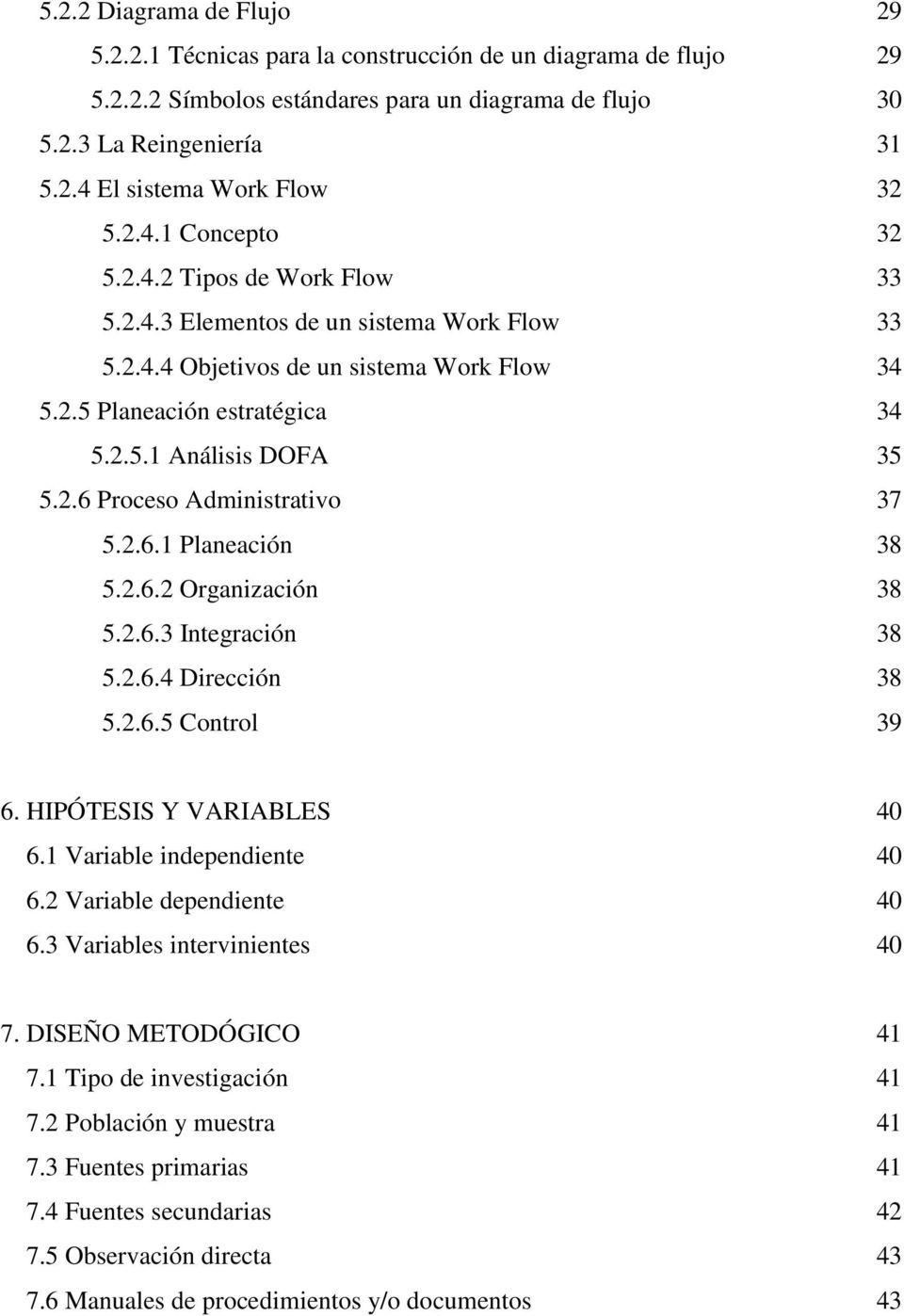 2.6.1 Planeación 38 5.2.6.2 Organización 38 5.2.6.3 Integración 38 5.2.6.4 Dirección 38 5.2.6.5 Control 39 6. HIPÓTESIS Y VARIABLES 40 6.1 Variable independiente 40 6.2 Variable dependiente 40 6.