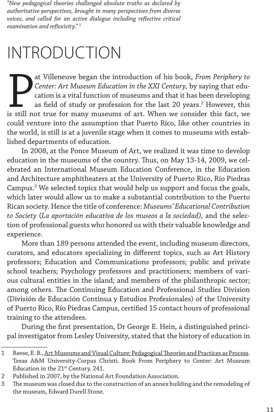 1 Introduction Pat Villeneuve began the introduction of his book, From Periphery to Center: Art Museum Education in the XXI Century, by saying that education is a vital function of museums and that