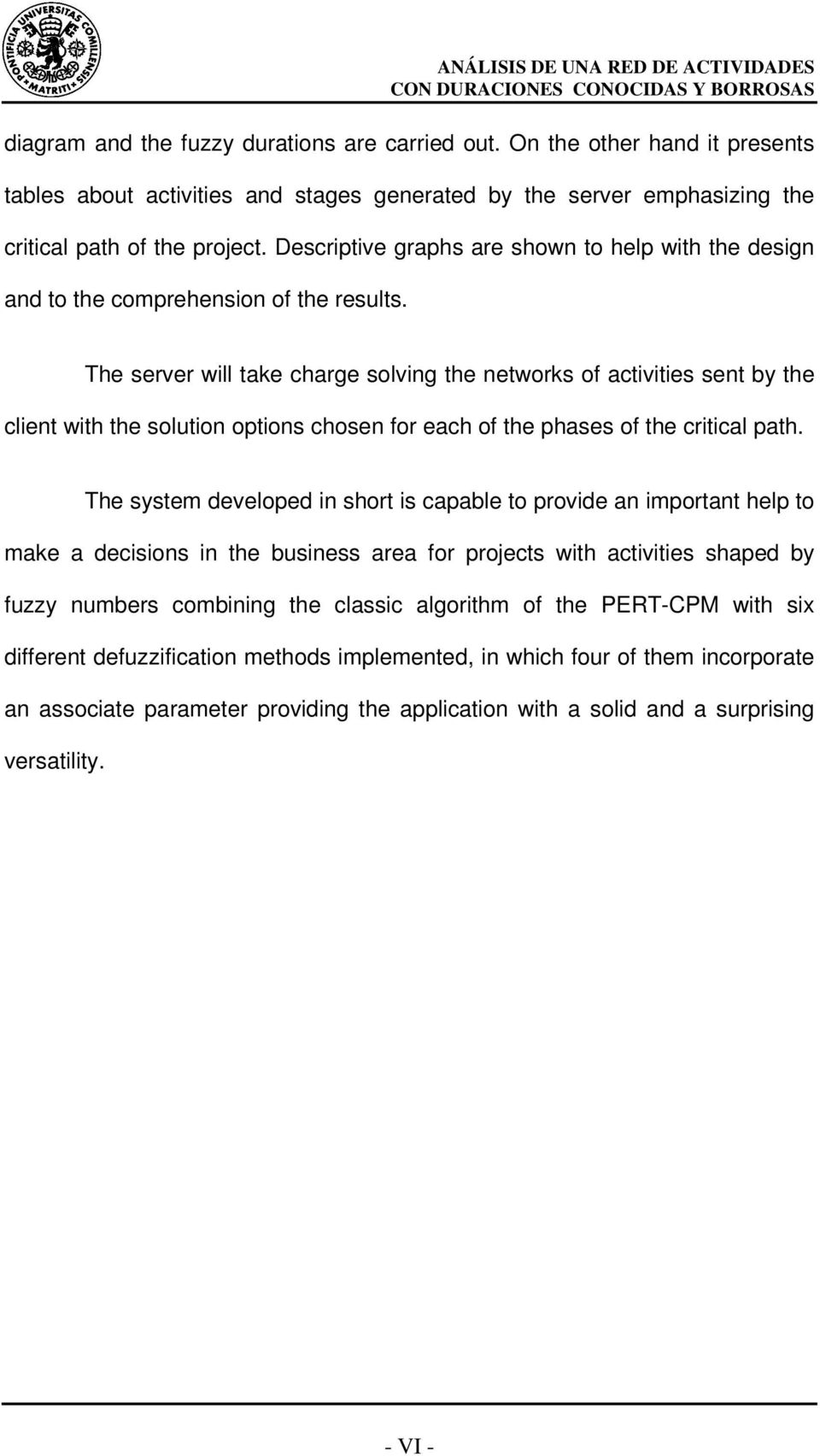 The server will take charge solving the networks of activities sent by the client with the solution options chosen for each of the phases of the critical path.