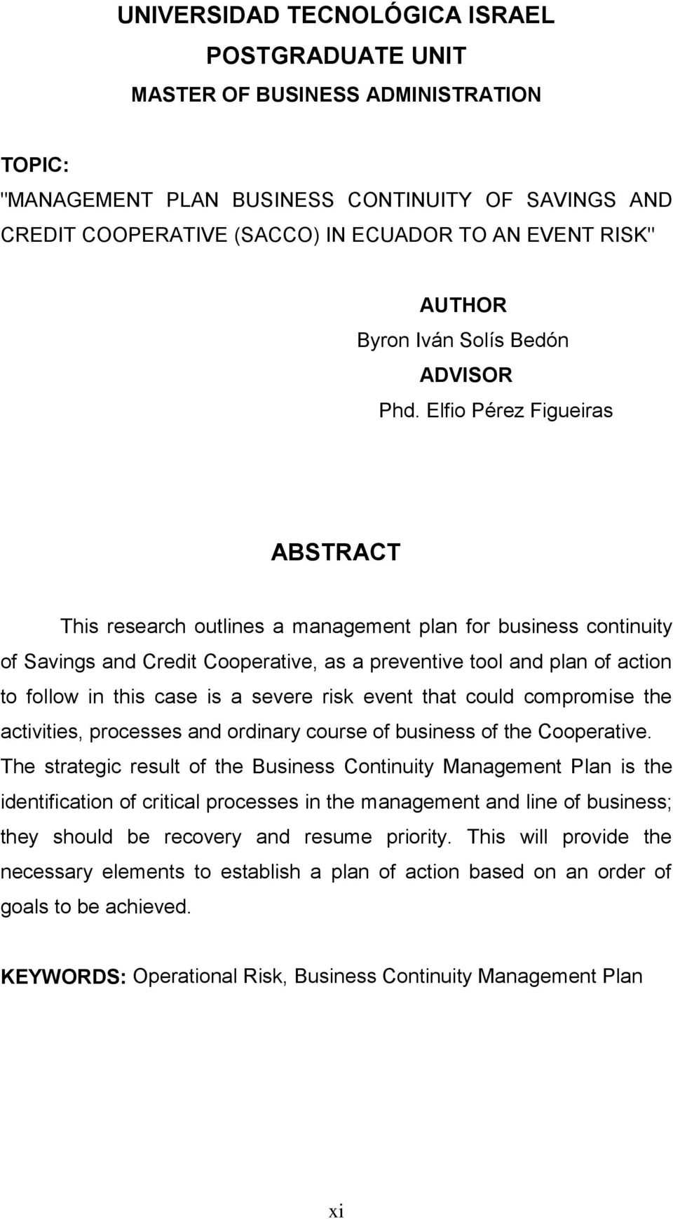 Elfio Pérez Figueiras ABSTRACT This research outlines a management plan for business continuity of Savings and Credit Cooperative, as a preventive tool and plan of action to follow in this case is a