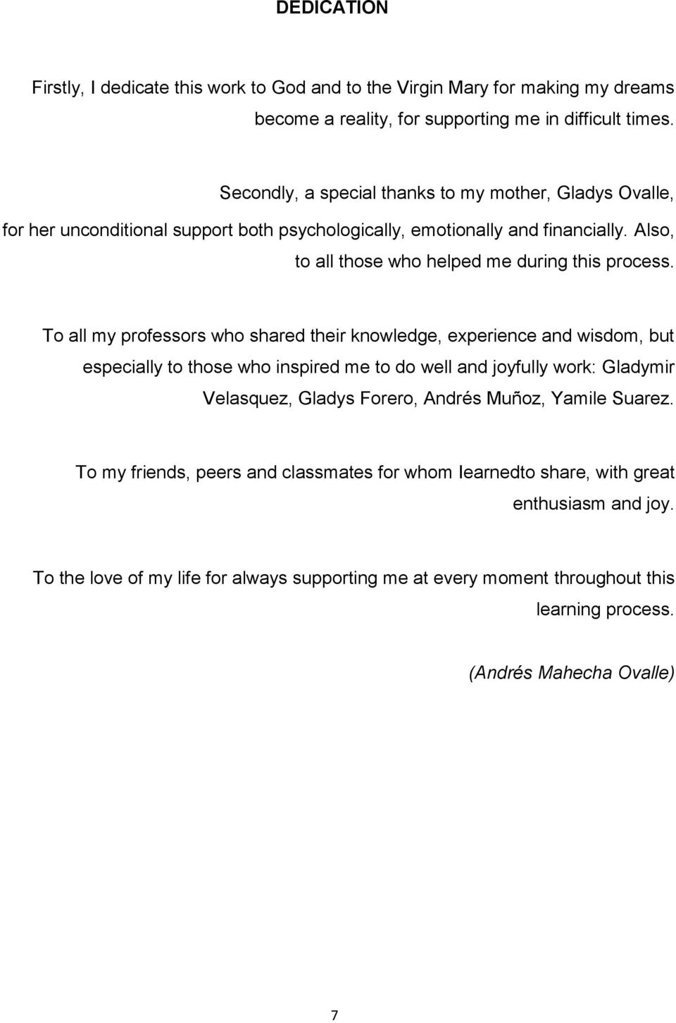 To all my professors who shared their knowledge, experience and wisdom, but especially to those who inspired me to do well and joyfully work: Gladymir Velasquez, Gladys Forero, Andrés Muñoz,