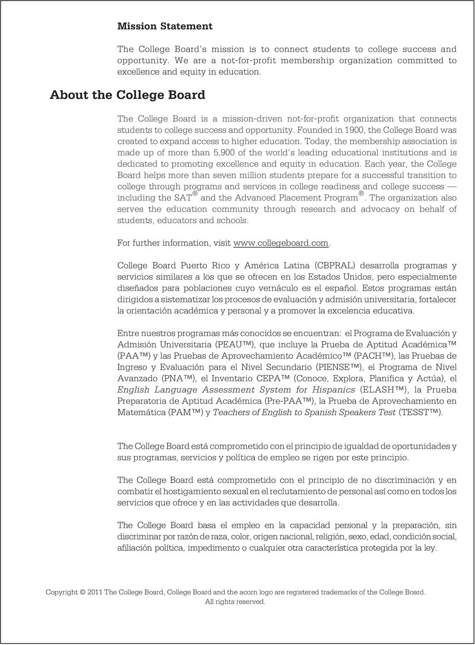 About the College Board The College Board is a mission-driven not-for-profit organization that connects students to college success and opportunity.