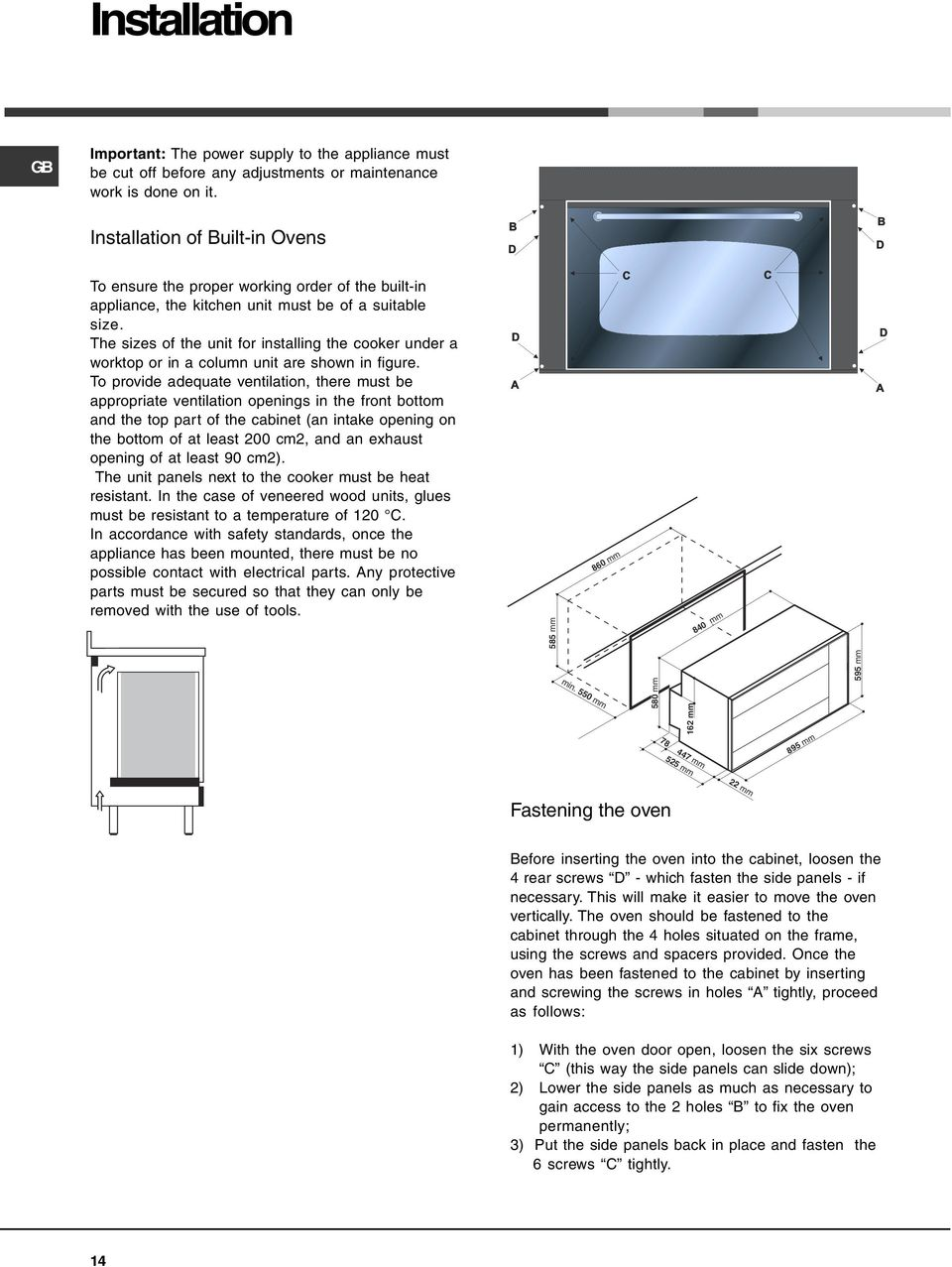 The sizes of the unit for installing the cooker under a worktop or in a column unit are shown in figure.