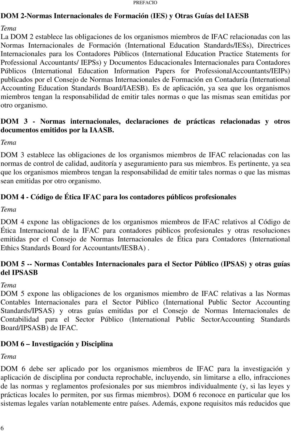 Accountants/ IEPSs) y Documentos Educacionales Internacionales para Contadores Públicos (International Education Information Papers for ProfessionalAccountants/IEIPs) publicados por el Consejo de