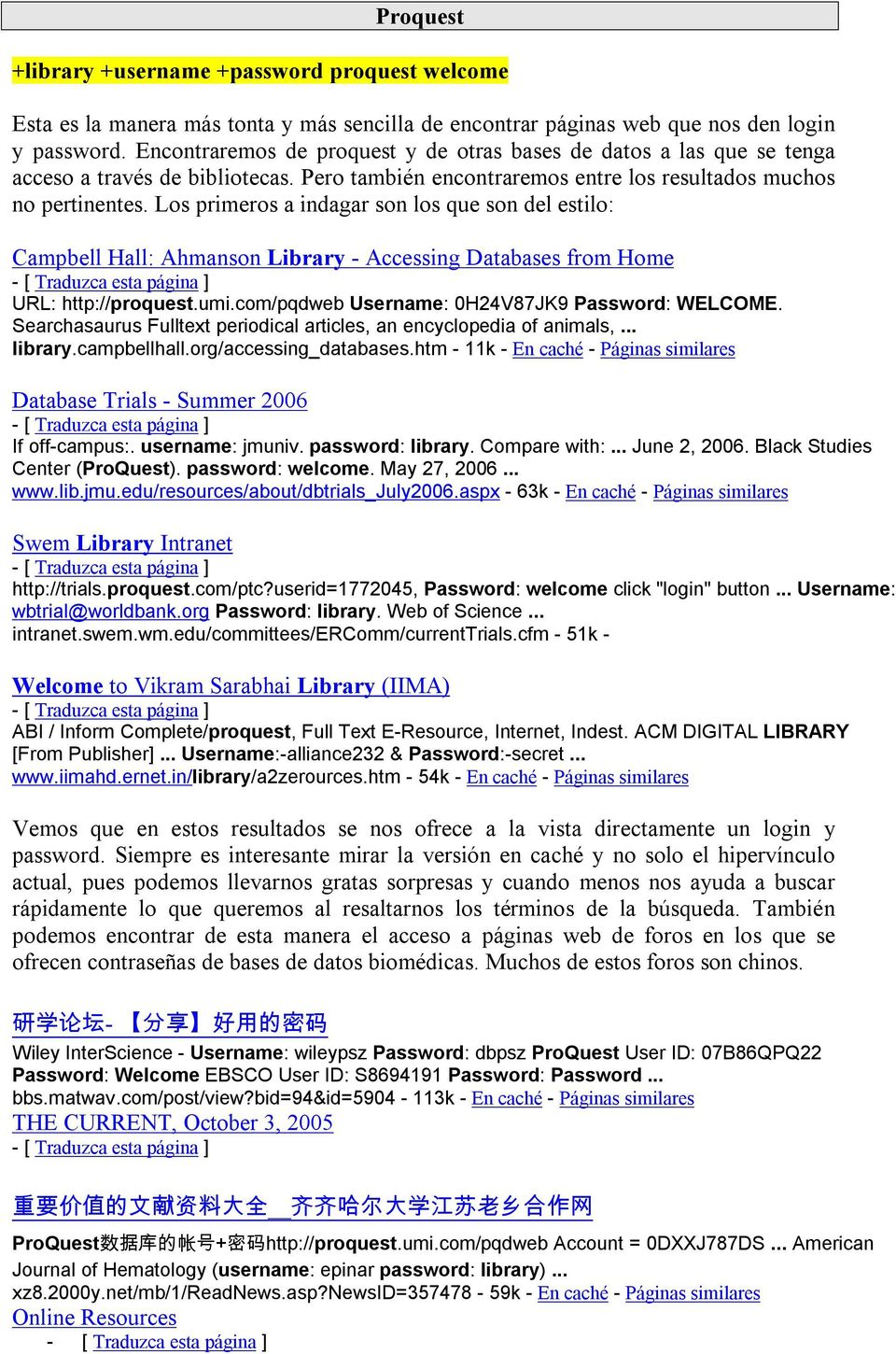 Los primeros a indagar son los que son del estilo: Campbell Hall: Ahmanson Library - Accessing Databases from Home URL: http://proquest.umi.com/pqdweb Username: 0H24V87JK9 Password: WELCOME.