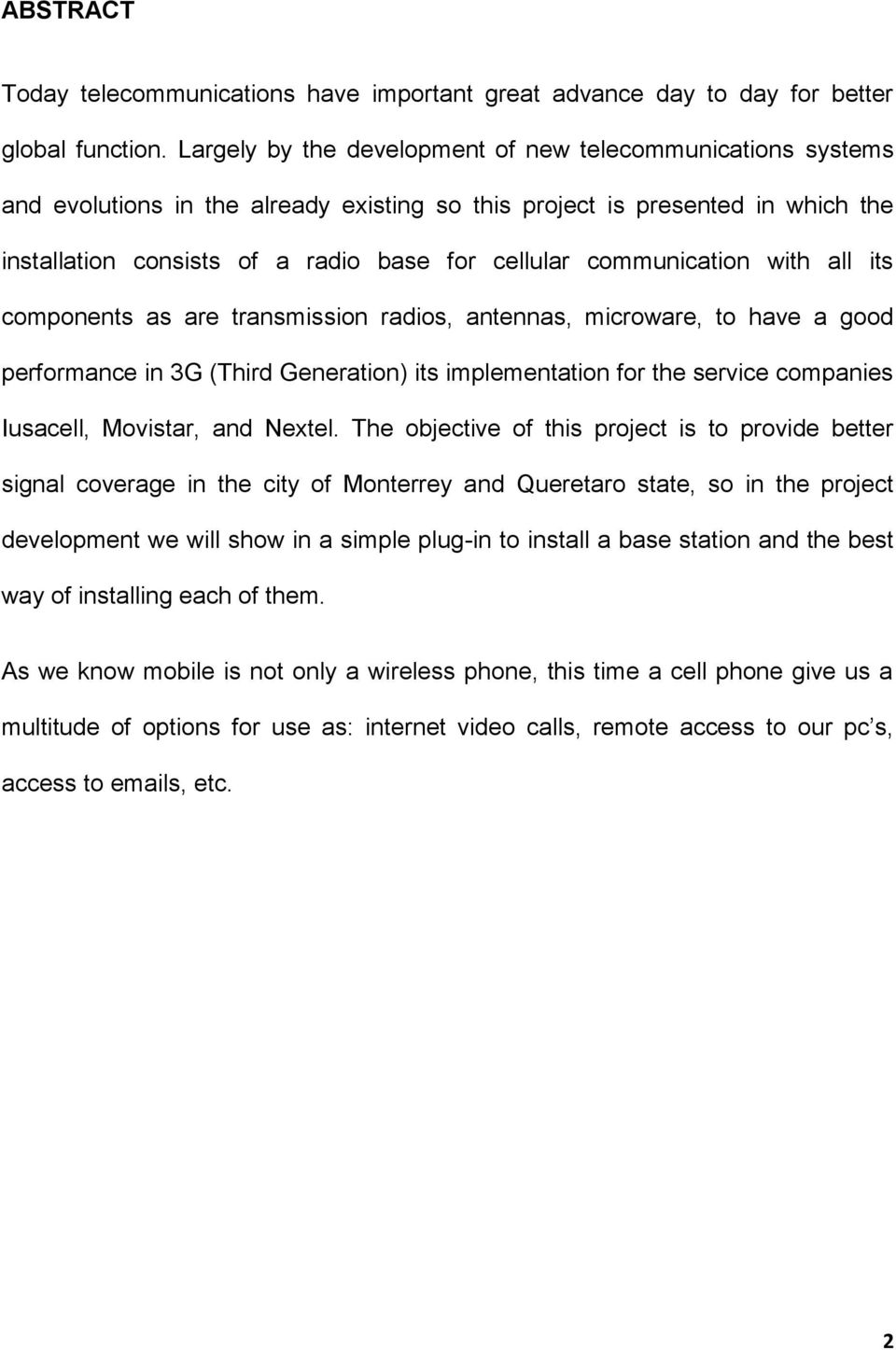 communication with all its components as are transmission radios, antennas, microware, to have a good performance in 3G (Third Generation) its implementation for the service companies Iusacell,