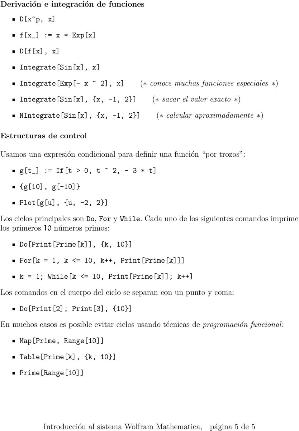 ^ 2, - 3 * t] {g[10], g[-10]} Plot[g[u], {u, -2, 2}] Los ciclos principales son Do, For y While.