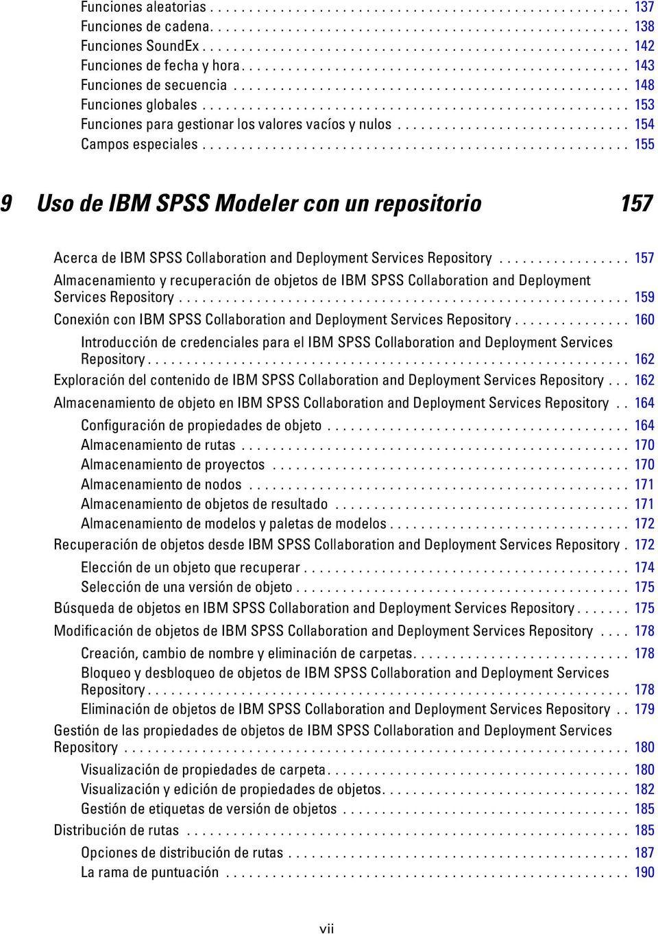 ................ 157 Almacenamiento y recuperación de objetos de IBM SPSS Collaboration and Deployment ServicesRepository... 159 Conexión con IBM SPSS Collaboration and Deployment Services Repository.