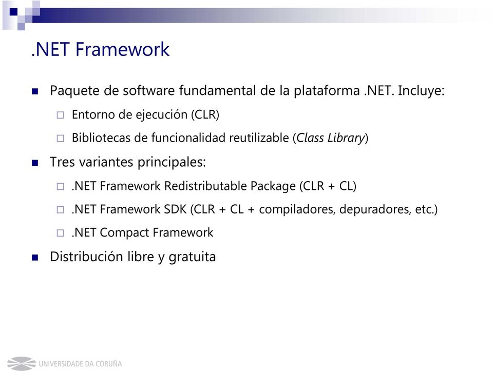 Library) Tres variantes principales:.net Framework Redistributable Package (CLR + CL).