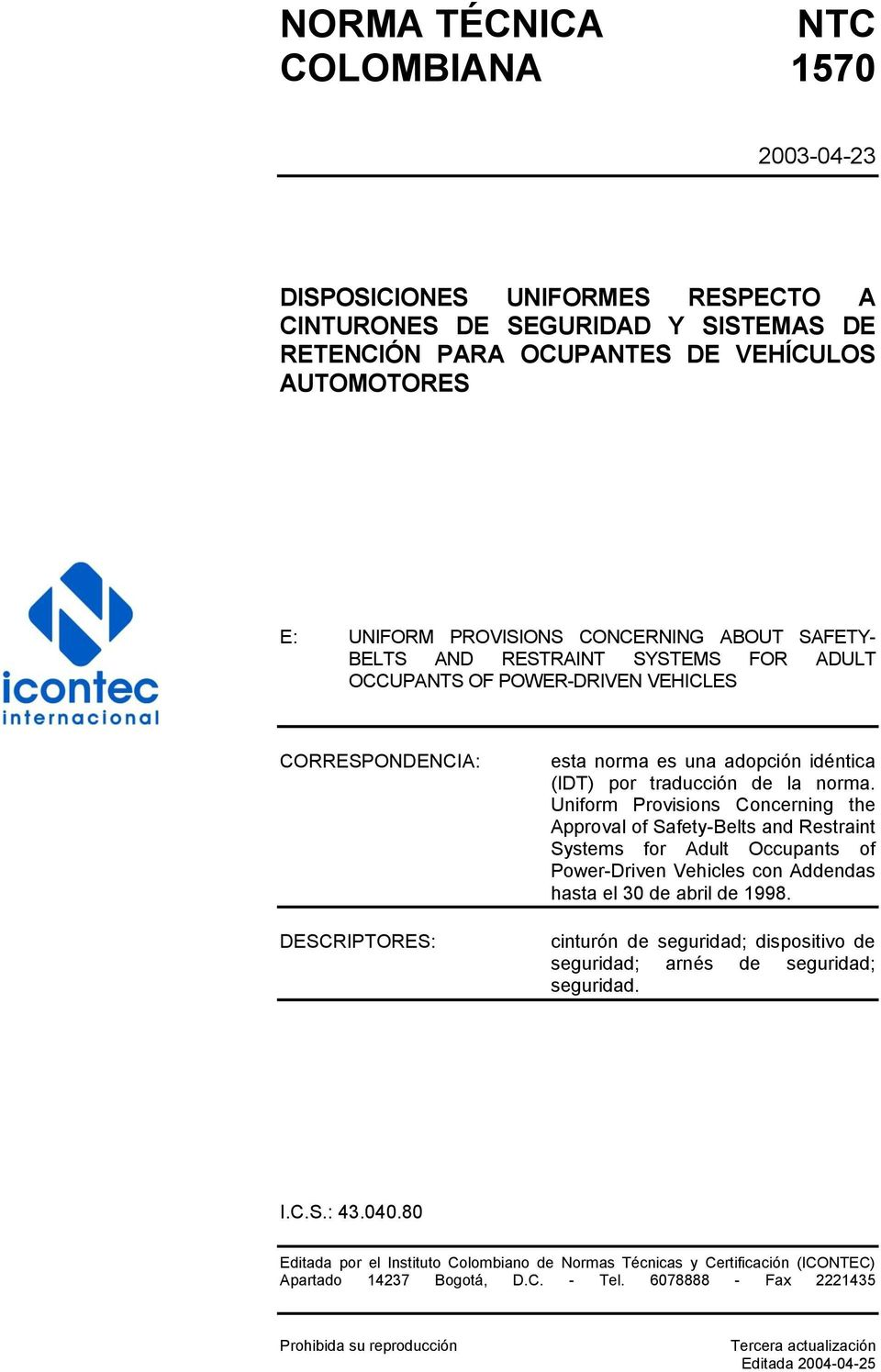 Uniform Provisions Concerning the Approval of Safety-Belts and Restraint Systems for Adult Occupants of Power-Driven Vehicles con Addendas hasta el 30 de abril de 1998.