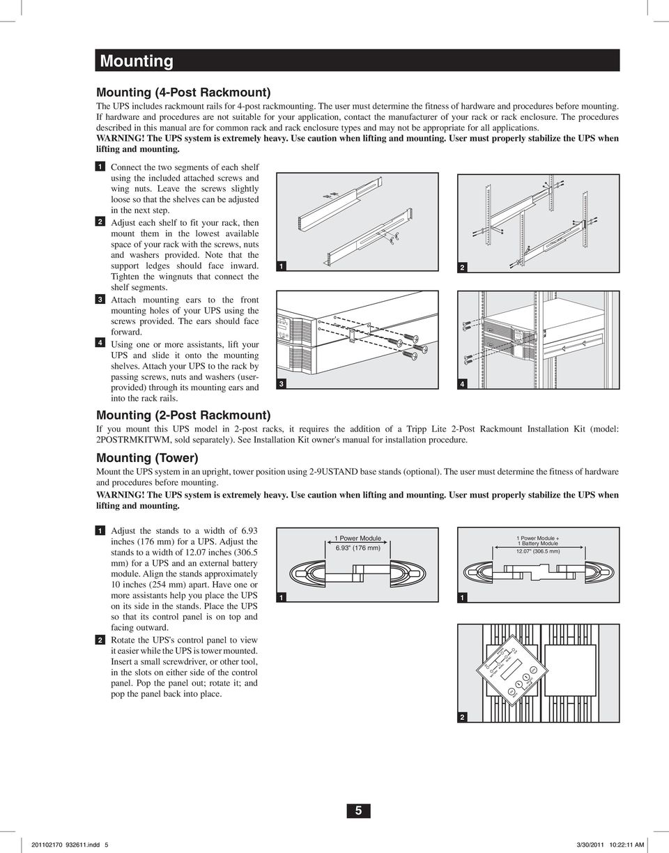 The procedures described in this manual are for common rack and rack enclosure types and may not be appropriate for all applications. WARNING! The UPS system is extremely heavy.