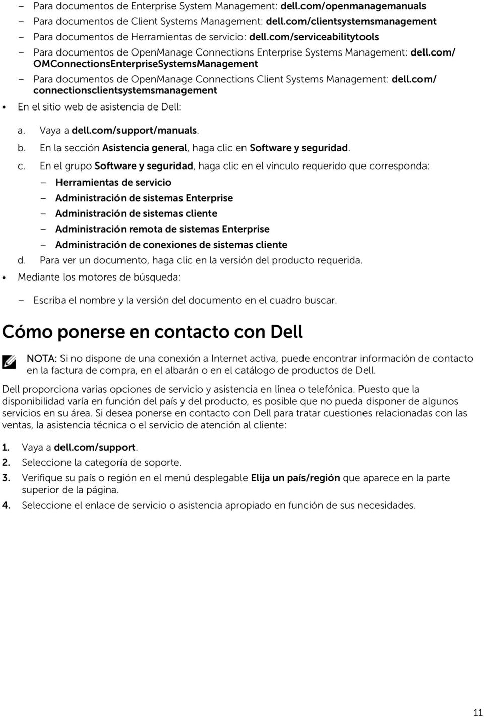 com/ OMConnectionsEnterpriseSystemsManagement Para documentos de OpenManage Connections Client Systems Management: dell.
