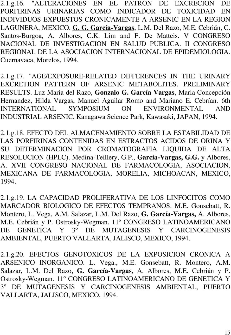 "II CONGRESO REGIONAL DE LA ASOCIACION INTERNACIONAL DE EPIDEMIOLOGIA. Cuernavaca, Morelos, 1994. 2.1.g.17. ""AGE/EXPOSURE-RELATED DIFFERENCES IN THE URINARY EXCRETION PATTERN OF ARSENIC METABOLITES."