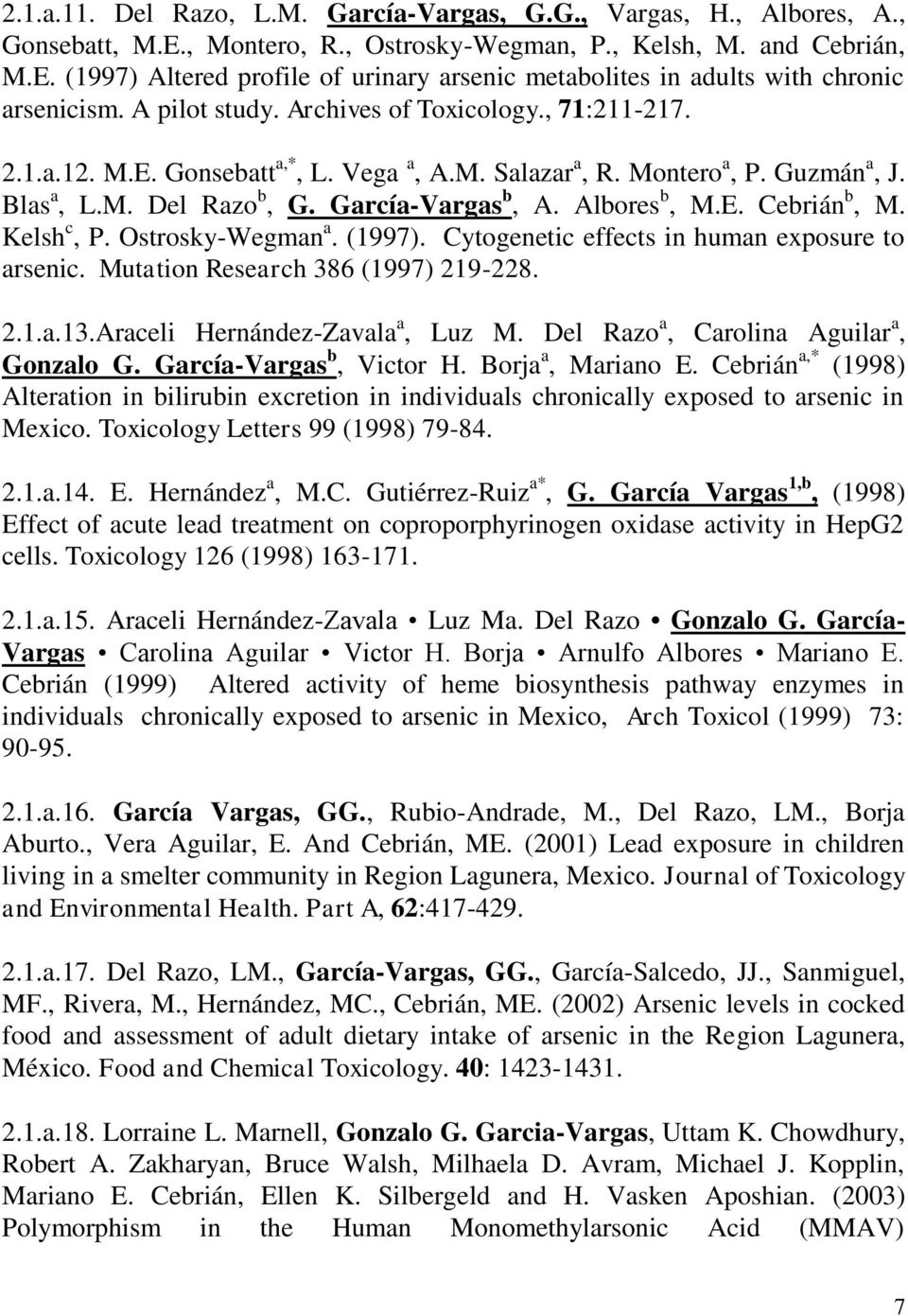 E. Cebrián b, M. Kelsh c, P. Ostrosky-Wegman a. (1997). Cytogenetic effects in human exposure to arsenic. Mutation Research 386 (1997) 219-228. 2.1.a.13.Araceli Hernández-Zavala a, Luz M.