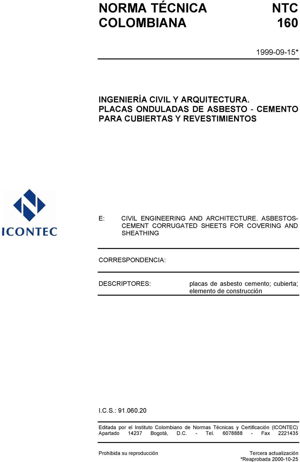 ASBESTOS- CEMENT CORRUGATED SHEETS FOR COVERING AND SHEATHING CORRESPONDENCIA: DESCRIPTORES: placas de asbesto cemento; cubierta; elemento de