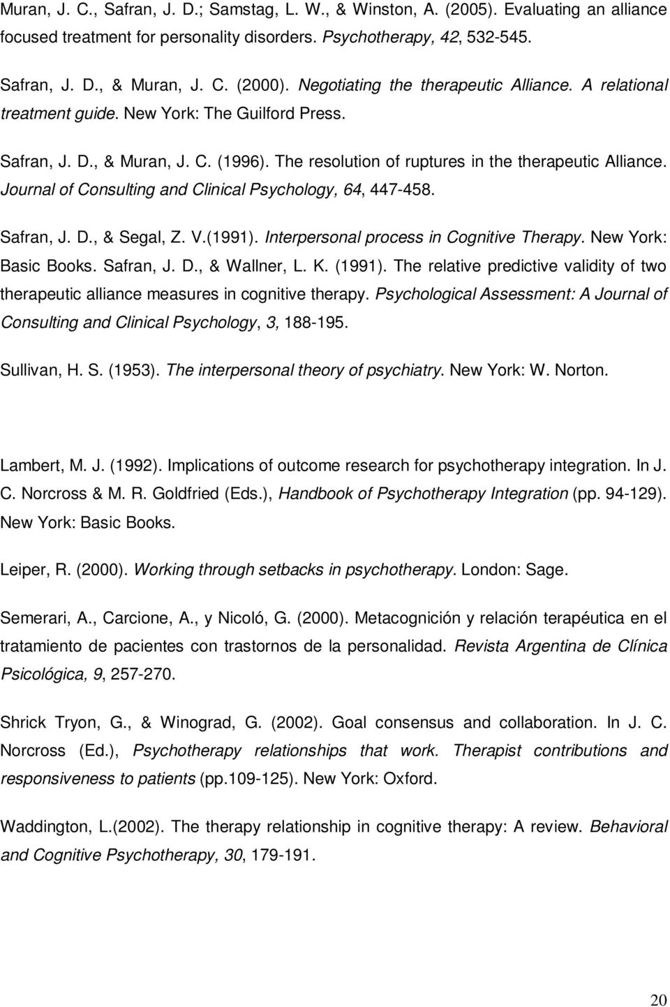Journal of Consulting and Clinical Psychology, 64, 447-458. Safran, J. D., & Segal, Z. V.(1991). Interpersonal process in Cognitive Therapy. New York: Basic Books. Safran, J. D., & Wallner, L. K.