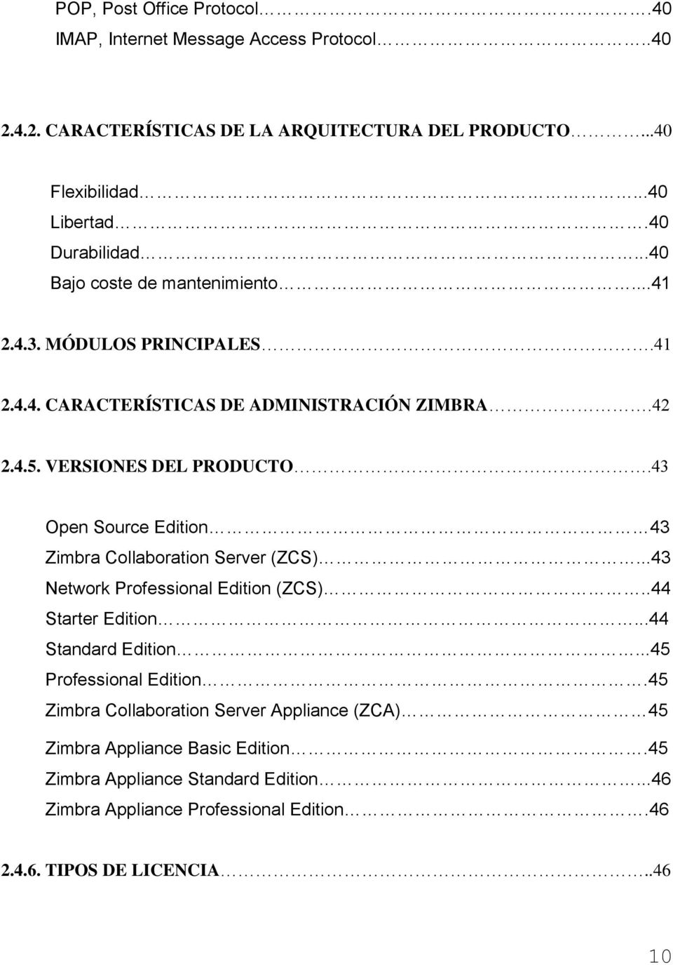 43 Open Source Edition 43 Zimbra Collaboration Server (ZCS)...43 Network Professional Edition (ZCS)..44 Starter Edition...44 Standard Edition...45 Professional Edition.