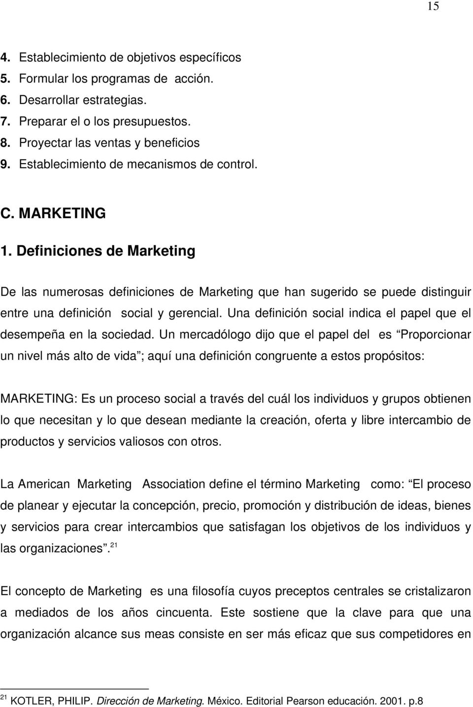 Definiciones de Marketing De las numerosas definiciones de Marketing que han sugerido se puede distinguir entre una definición social y gerencial.