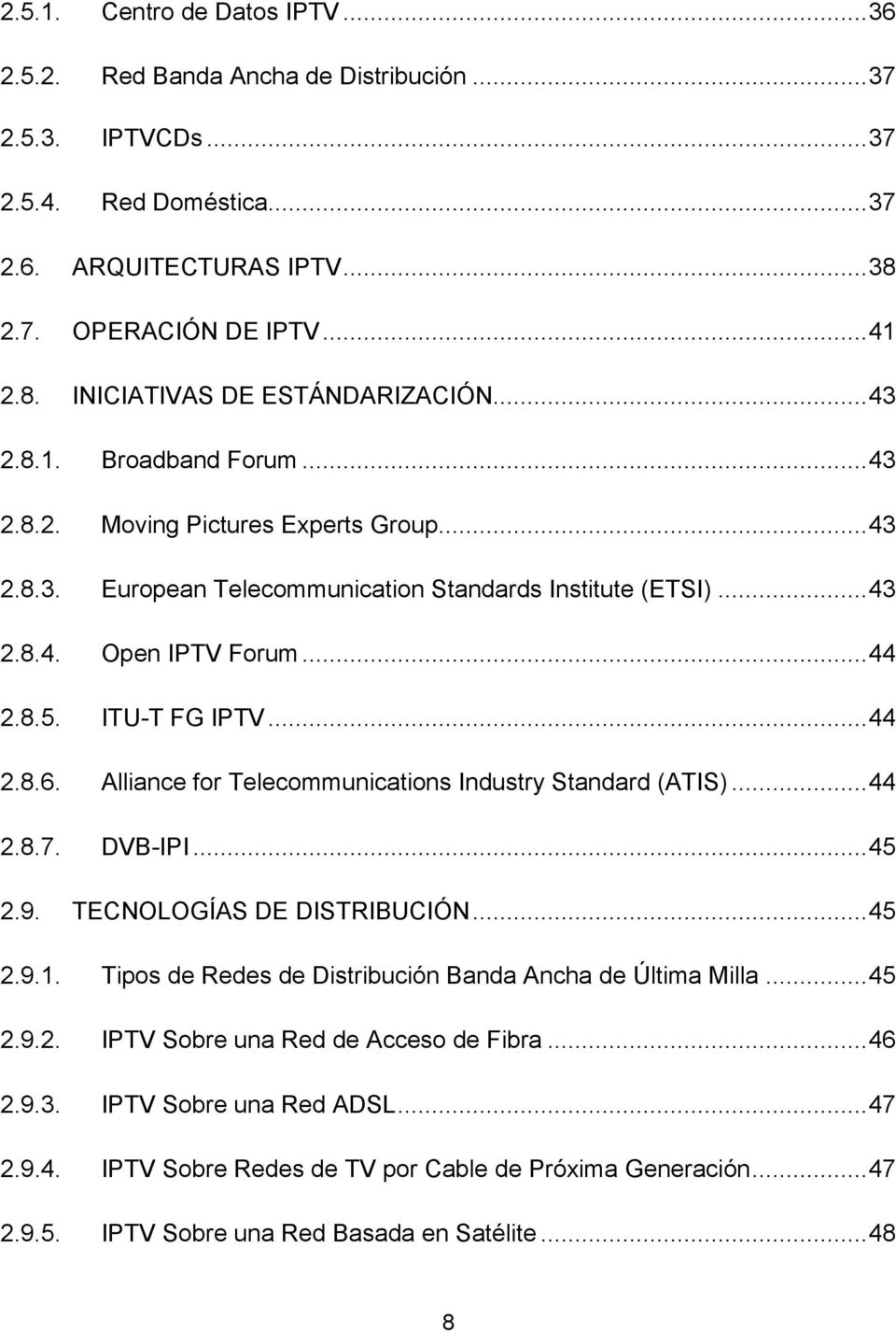 .. 44 2.8.6. Alliance for Telecommunications Industry Standard (ATIS)... 44 2.8.7. DVB-IPI... 45 2.9. TECNOLOGÍAS DE DISTRIBUCIÓN... 45 2.9.1.