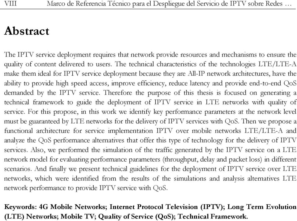 The technical characteristics of the technologies LTE/LTE-A make them ideal for IPTV service deployment because they are All-IP network architectures, have the ability to provide high speed access,
