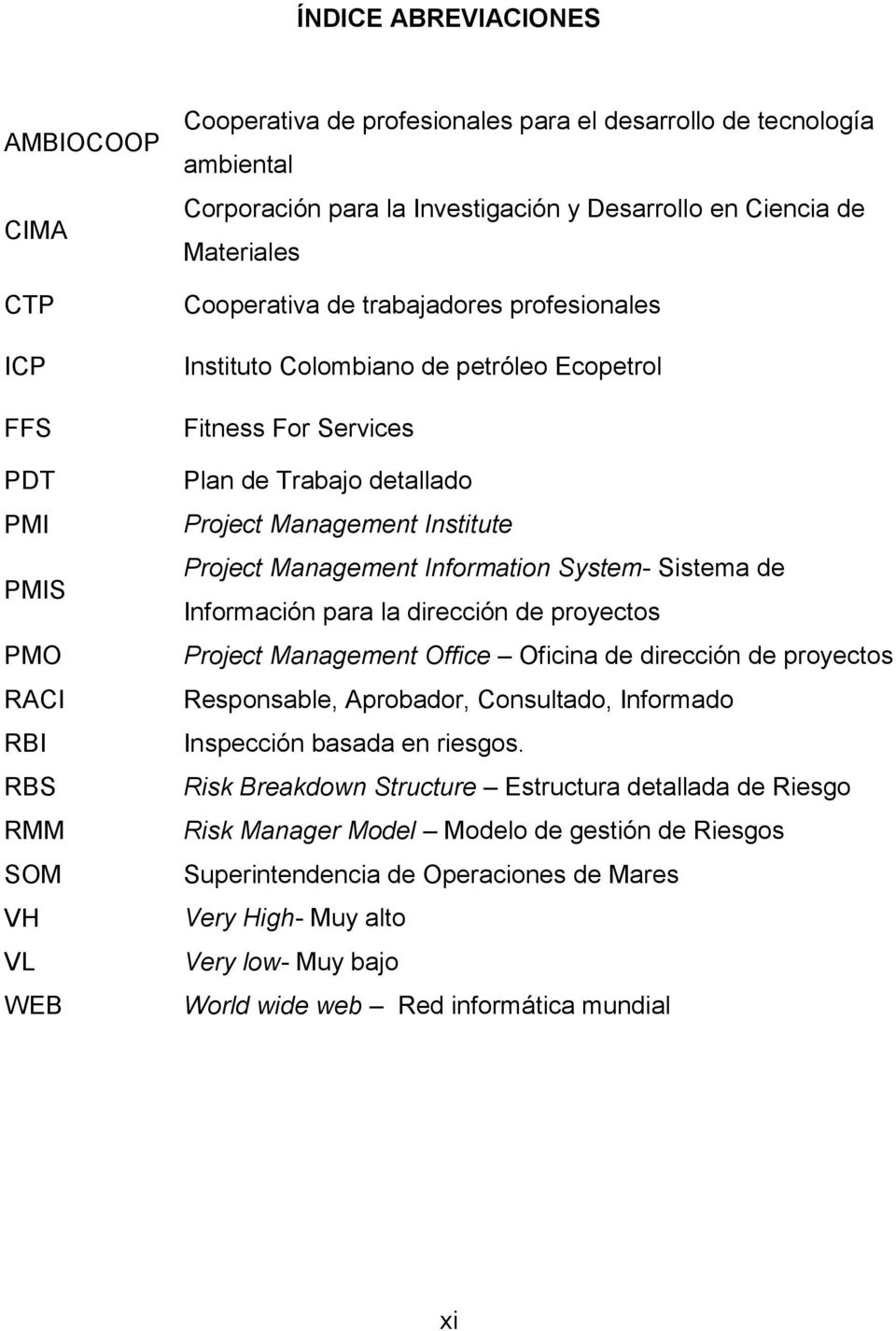 Management Institute Project Management Information System- Sistema de Información para la dirección de proyectos Project Management Office Oficina de dirección de proyectos Responsable, Aprobador,