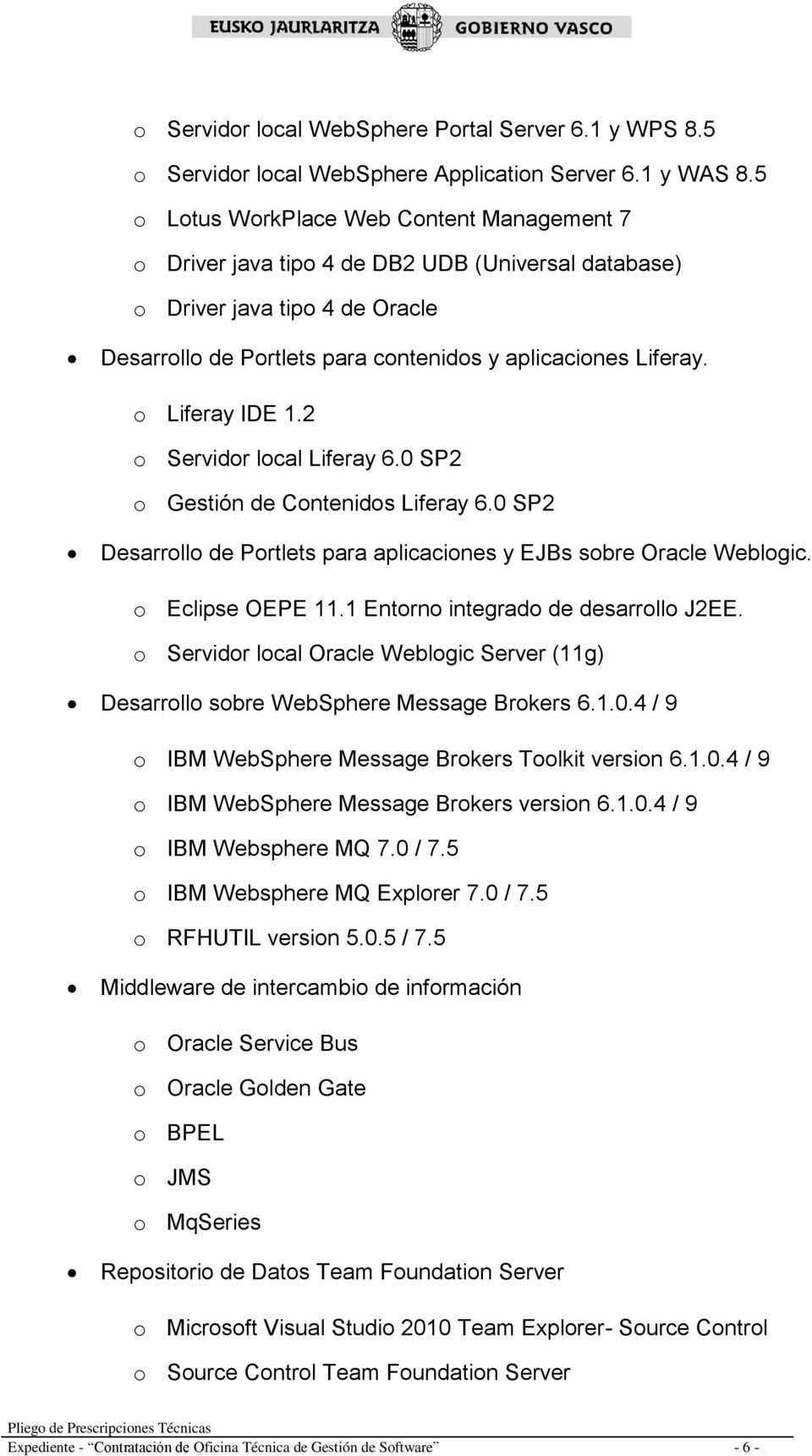 o Liferay IDE 1.2 o Servidor local Liferay 6.0 SP2 o Gestión de Contenidos Liferay 6.0 SP2 Desarrollo de Portlets para aplicaciones y EJBs sobre Oracle Weblogic. o Eclipse OEPE 11.