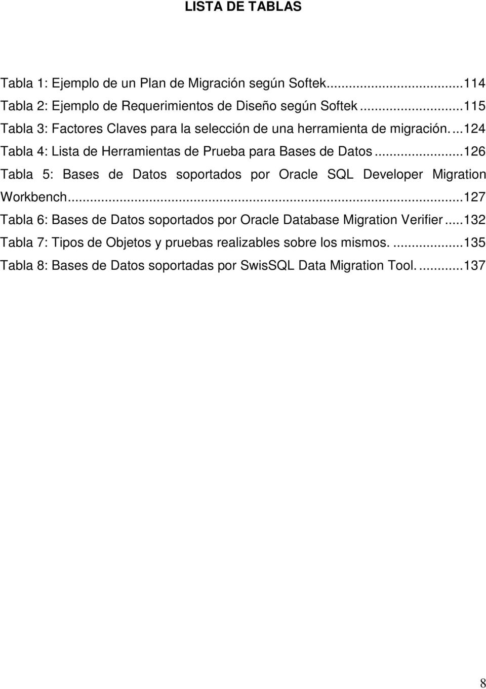 ..126 Tabla 5: Bases de Datos soportados por Oracle SQL Developer Migration Workbench.