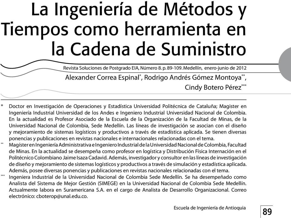 Cataluña; Magister en Ingeniería Industrial Universidad de los Andes e Ingeniero Industrial Universidad Nacional de Colombia.