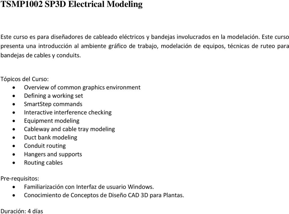 Overview of common graphics environment Defining a working set SmartStep commands Interactive interference checking Equipment modeling Cableway and cable