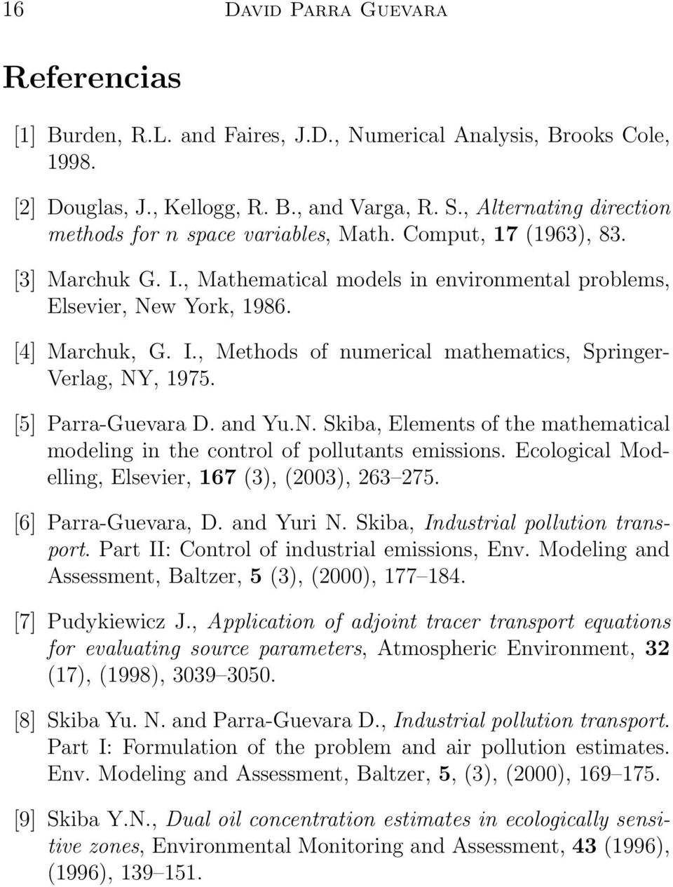 [5] Parra-Guevara D. and Yu.N. Skiba, Elements of the mathematical modeling in the control of pollutants emissions. Ecological Modelling, Elsevier, 67 (3), (3), 63 75. [6] Parra-Guevara, D.