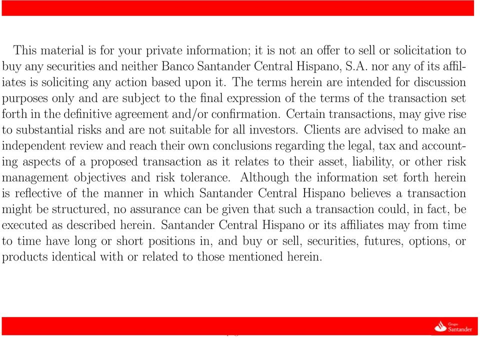 The terms herein are intended for discussion purposes only and are subject to the final expression of the terms of the transaction set forth in the definitive agreement and/or confirmation.