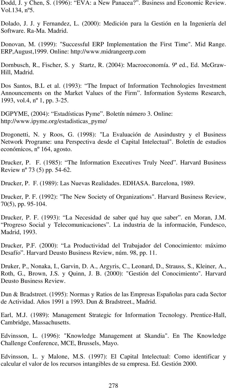 (2004): Macroeconomía. 9ª ed., Ed. McGraw- Hill, Madrid. Dos Santos, B.L et al. (1993): The Impact of Information Technologies Investment Announcements on the Market Values of the Firm.