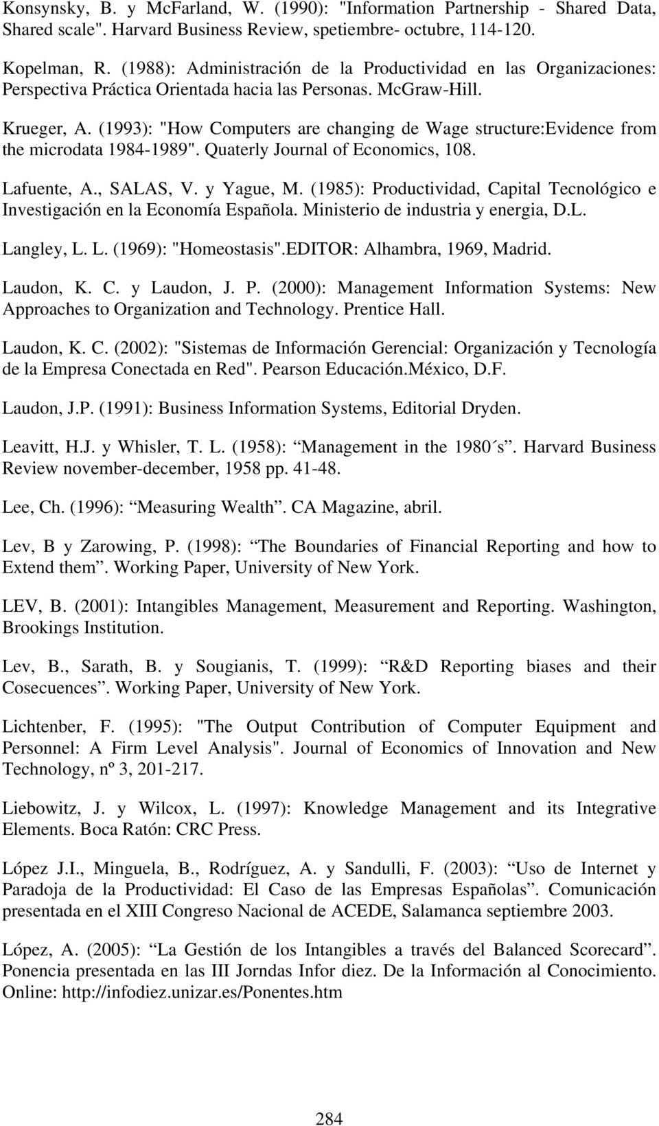 "(1993): ""How Computers are changing de Wage structure:evidence from the microdata 1984-1989"". Quaterly Journal of Economics, 108. Lafuente, A., SALAS, V. y Yague, M."