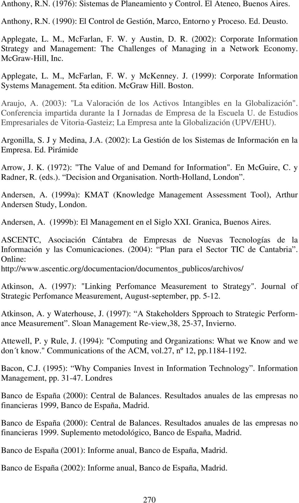 "(1999): Corporate Information Systems Management. 5ta edition. McGraw Hill. Boston. Araujo, A. (2003): ""La Valoración de los Activos Intangibles en la Globalización""."