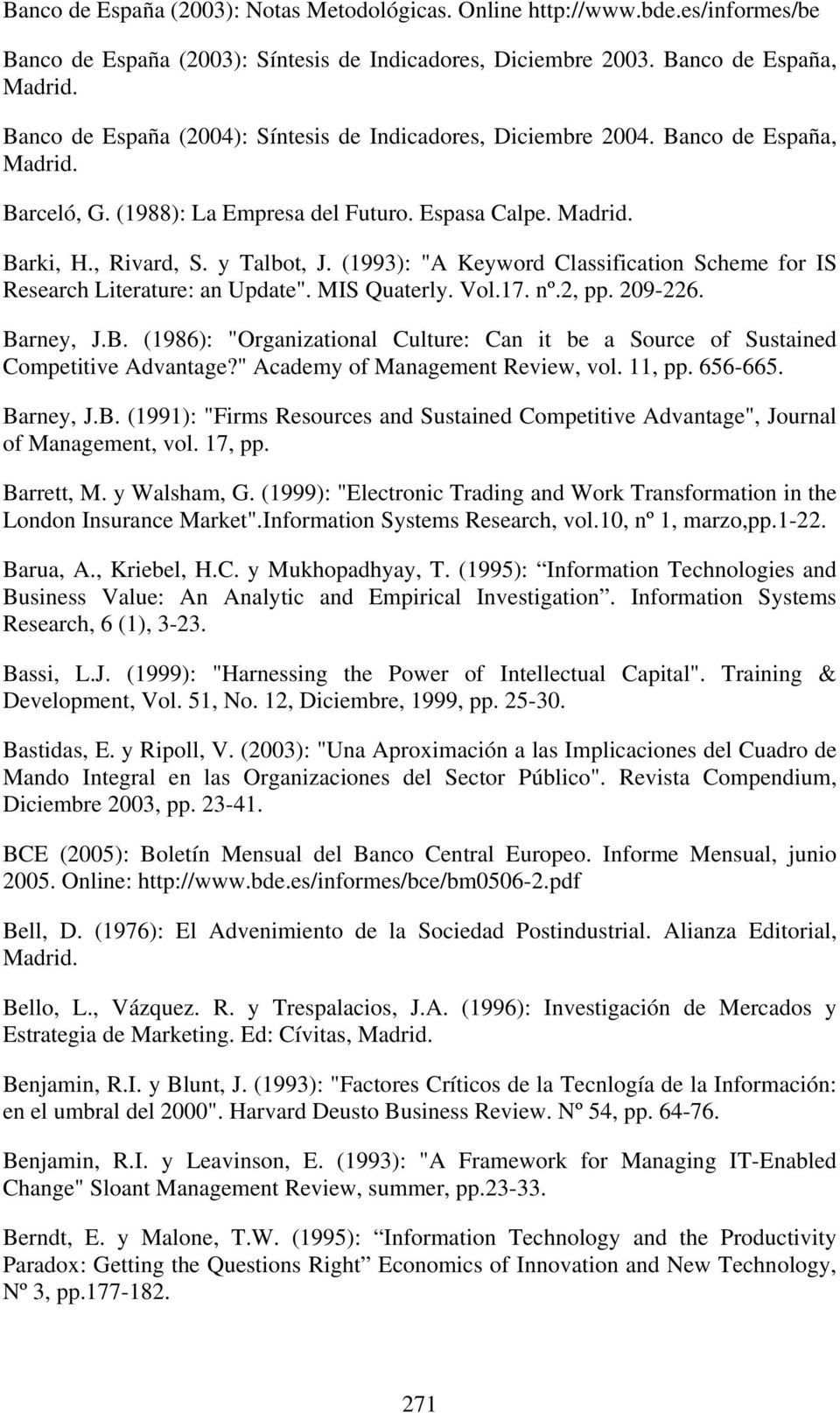 "(1993): ""A Keyword Classification Scheme for IS Research Literature: an Update"". MIS Quaterly. Vol.17. nº.2, pp. 209-226. Ba"