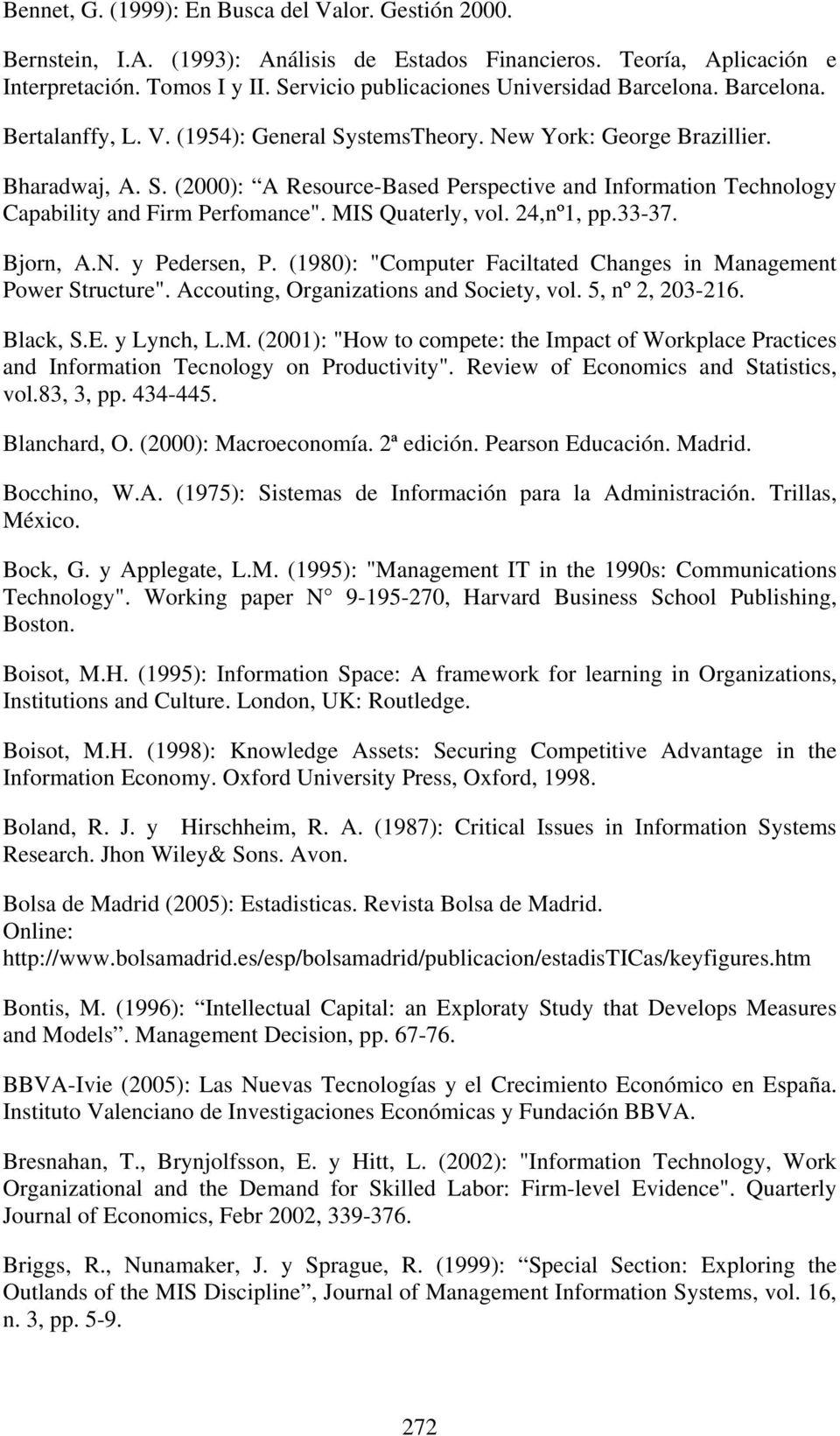 "MIS Quaterly, vol. 24,nº1, pp.33-37. Bjorn, A.N. y Pedersen, P. (1980): ""Computer Faciltated Changes in Management Power Structure"". Accouting, Organizations and Society, vol. 5, nº 2, 203-216."