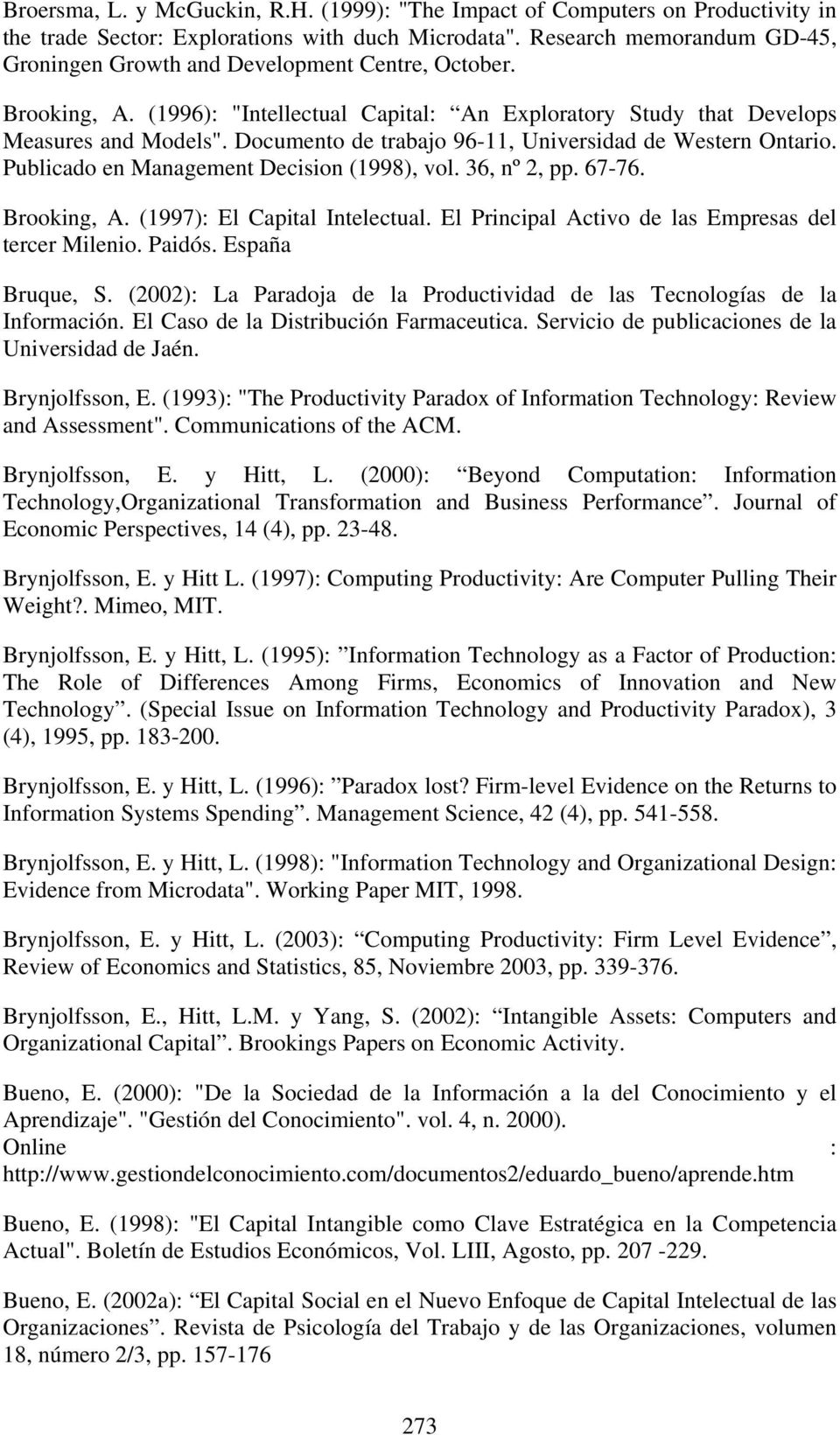 Documento de trabajo 96-11, Universidad de Western Ontario. Publicado en Management Decision (1998), vol. 36, nº 2, pp. 67-76. Brooking, A. (1997): El Capital Intelectual.