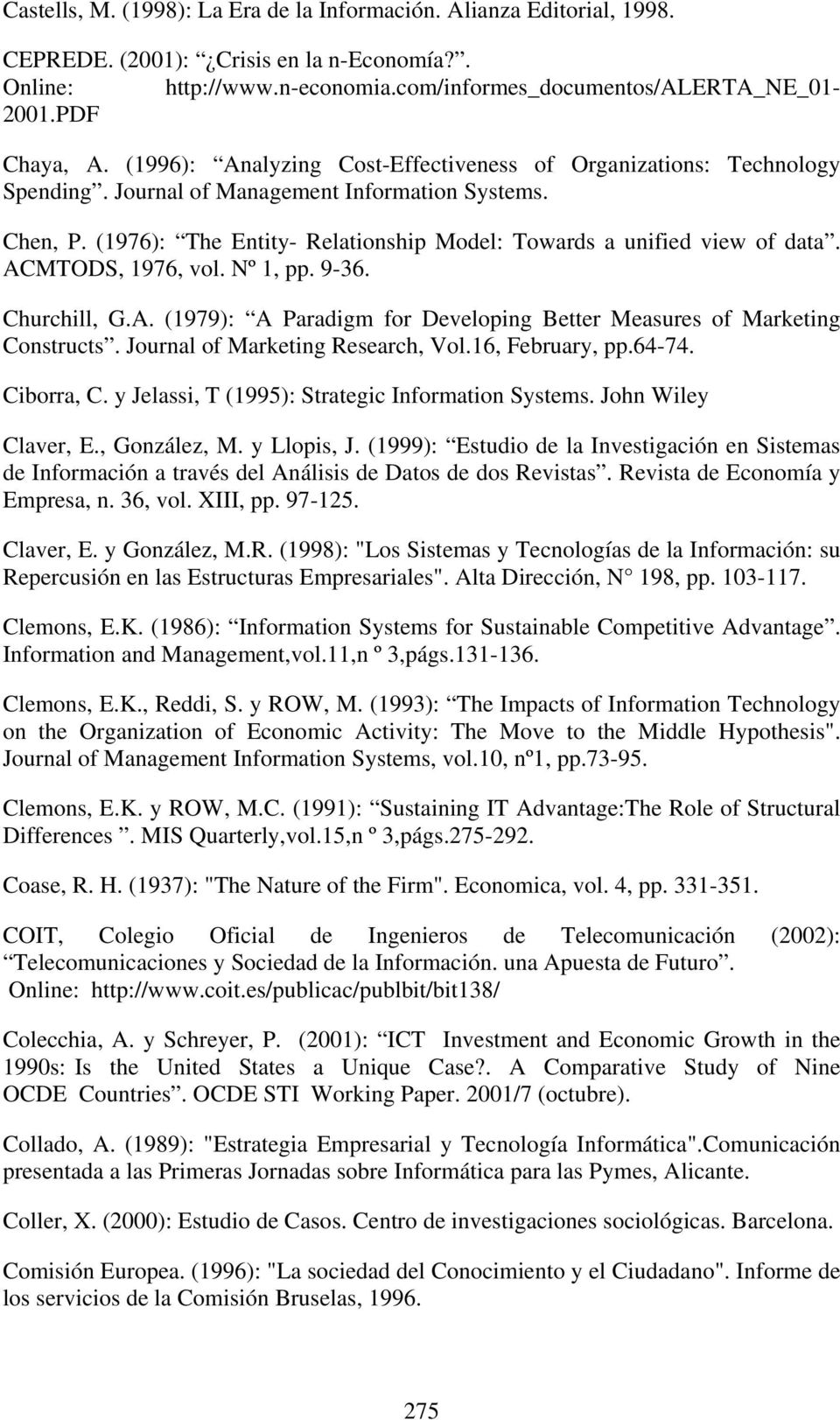 ACMTODS, 1976, vol. Nº 1, pp. 9-36. Churchill, G.A. (1979): A Paradigm for Developing Better Measures of Marketing Constructs. Journal of Marketing Research, Vol.16, February, pp.64-74. Ciborra, C.
