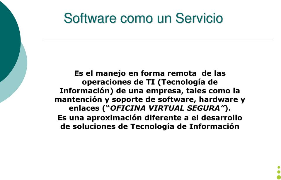 soporte de software, hardware y enlaces ( OFICINA VIRTUAL SEGURA ).
