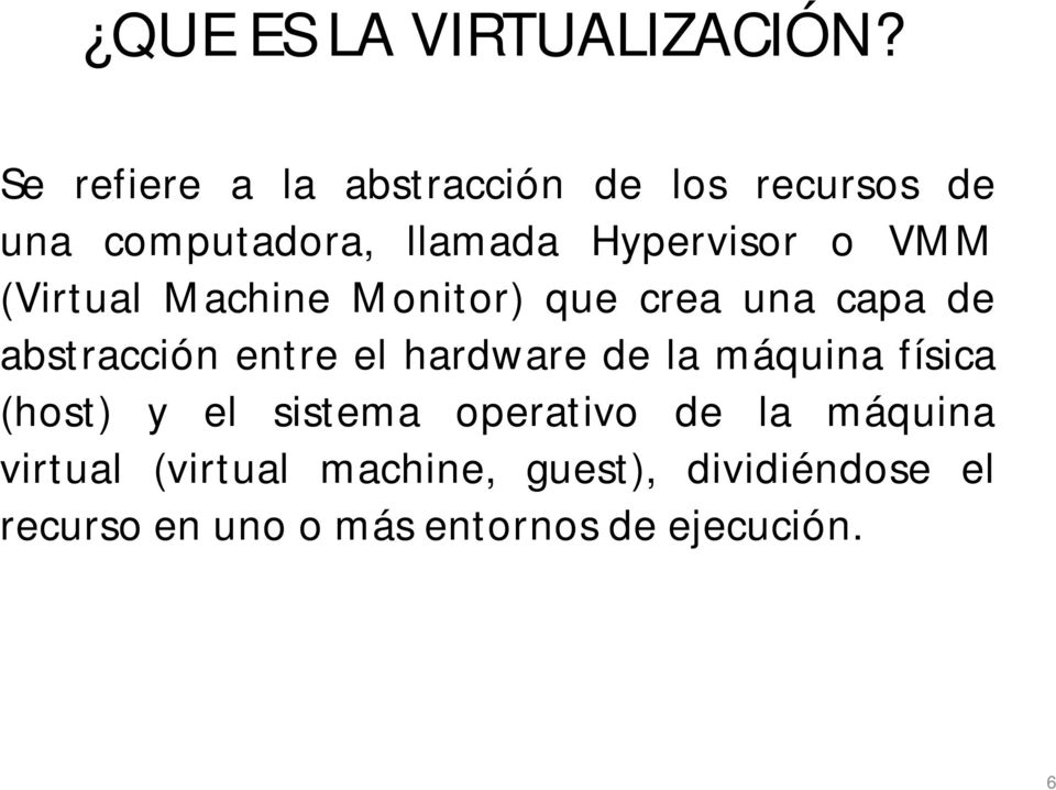 VMM (Virtual Machine Monitor) que crea una capa de abstracción entre el hardware de la