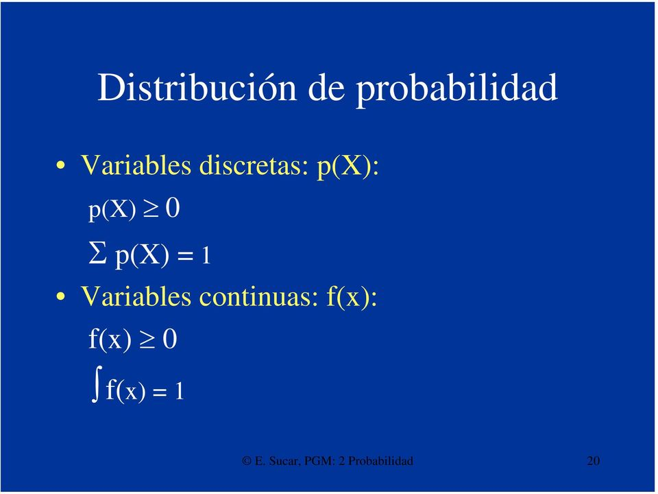 p(x) = 1 Variables continuas: f(x):