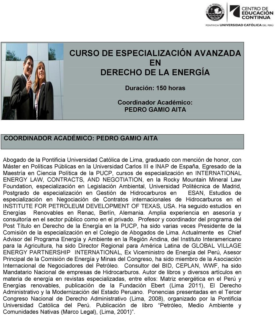 especialización en INTERNATIONAL ENERGY LAW, CONTRACTS, AND NEGOTIATION, en la Rocky Mountain Mineral Law Foundation, especialización en Legislación Ambiental, Universidad Politécnica de Madrid,