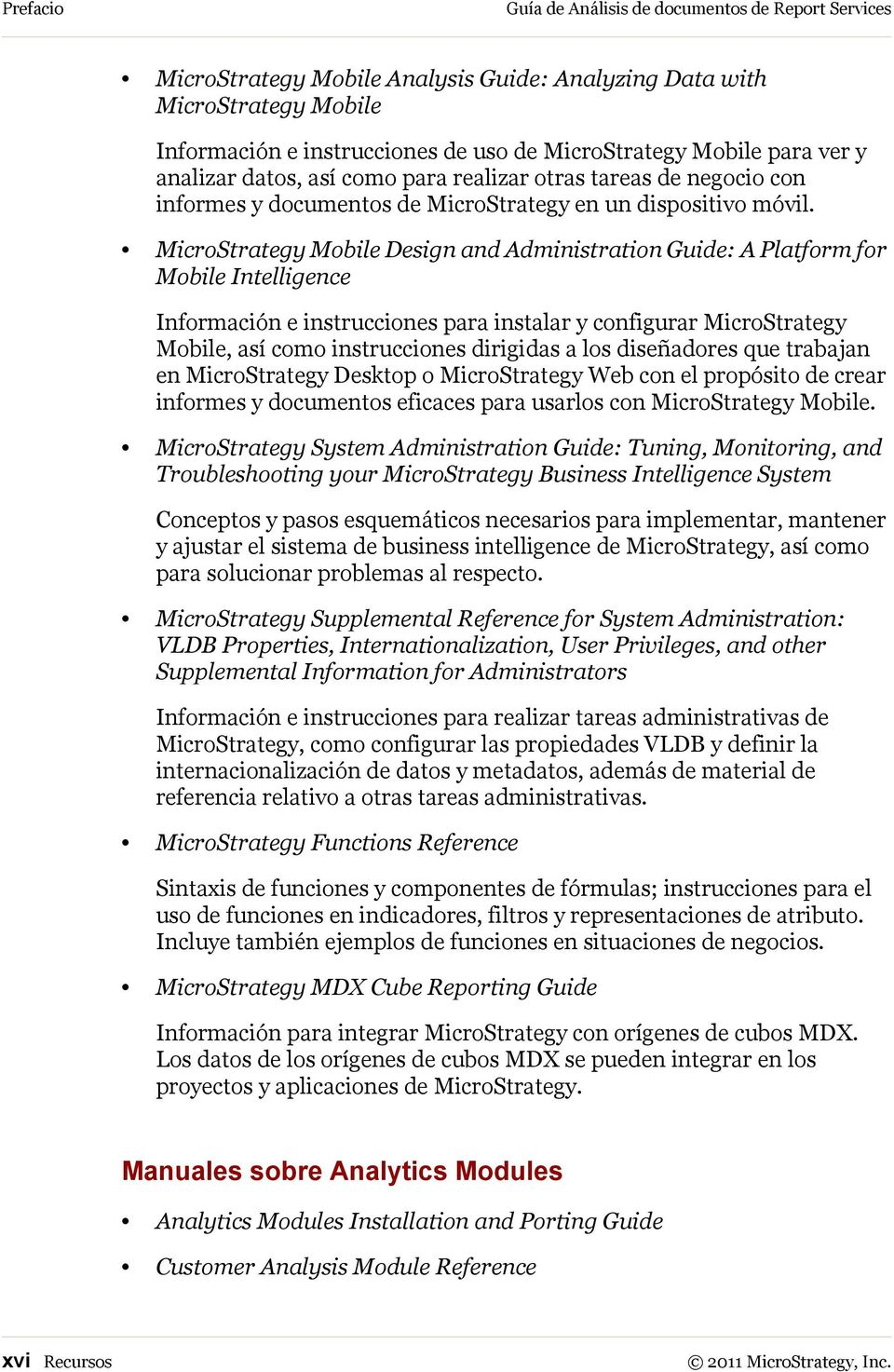 MicroStrategy Mobile Design and Administration Guide: A Platform for Mobile Intelligence Información e instrucciones para instalar y configurar MicroStrategy Mobile, así como instrucciones dirigidas