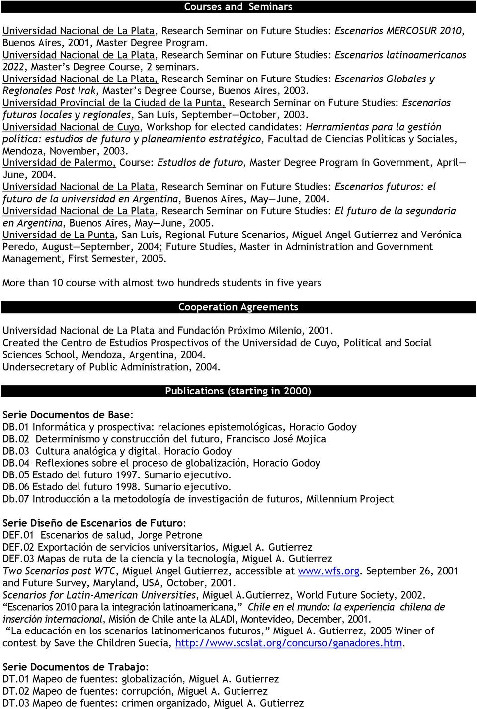 Universidad Nacional de La Plata, Research Seminar on Future Studies: Escenarios Globales y Regionales Post Irak, Master s Degree Course, Buenos Aires, 2003.