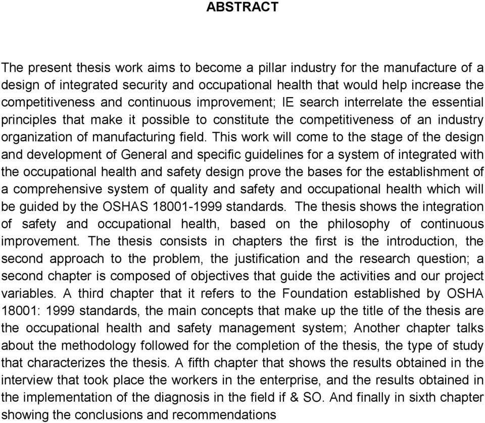 This work will come to the stage of the design and development of General and specific guidelines for a system of integrated with the occupational health and safety design prove the bases for the