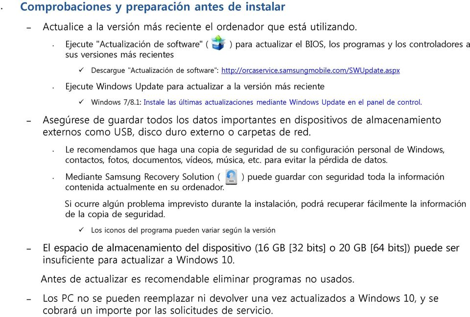 samsungmobile.com/swupdate.aspx Ejecute Windows Update para actualizar a la versión más reciente Windows 7/8.1: Instale las últimas actualizaciones mediante Windows Update en el panel de control.